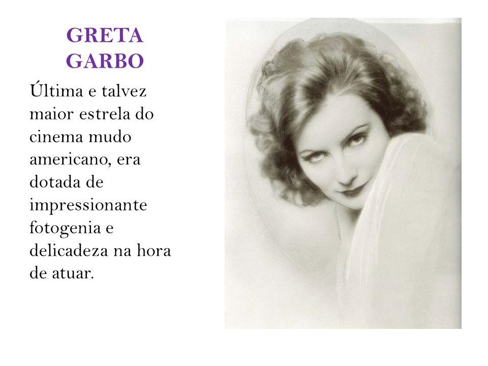 GRETA GARBO Última e talvez maior estrela do cinema mudo americano, era dotada de impressionante fotogenia e delicadeza na hora de atuar.