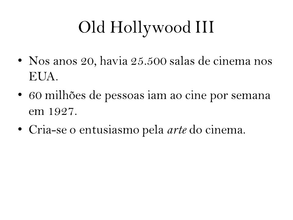 Old Hollywood III Nos anos 20, havia 25.500 salas de cinema nos EUA.
