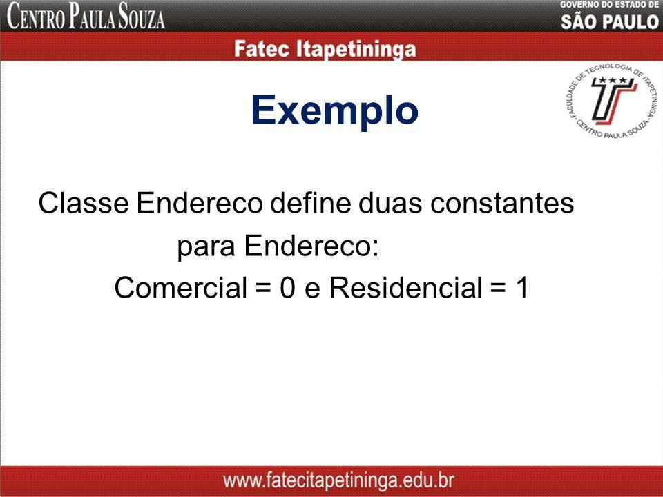 Exemplo Classe Endereco define duas constantes para Endereco: Comercial = 0 e Residencial = 1