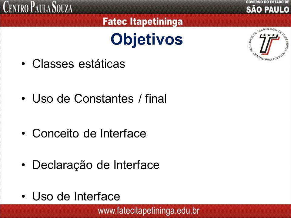 Objetivos Classes estáticas Uso de Constantes / final