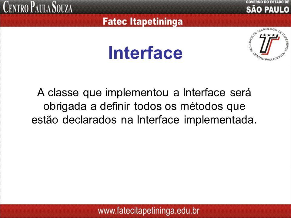 Interface A classe que implementou a Interface será obrigada a definir todos os métodos que estão declarados na Interface implementada.