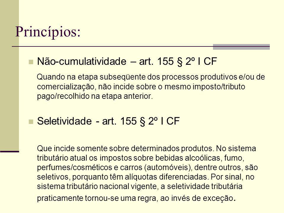 Princípios: Não-cumulatividade – art. 155 § 2º I CF