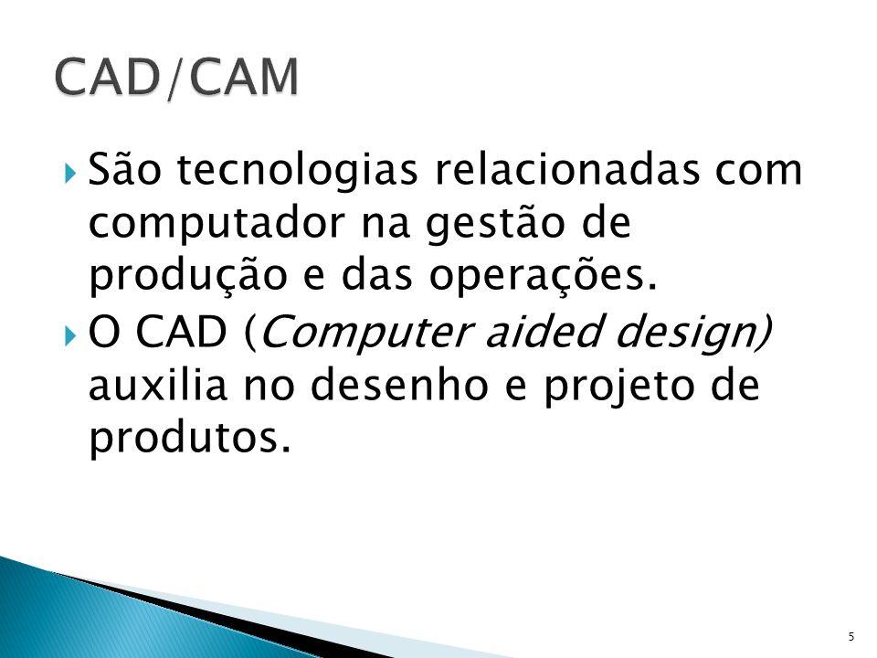 CAD/CAM São tecnologias relacionadas com computador na gestão de produção e das operações.