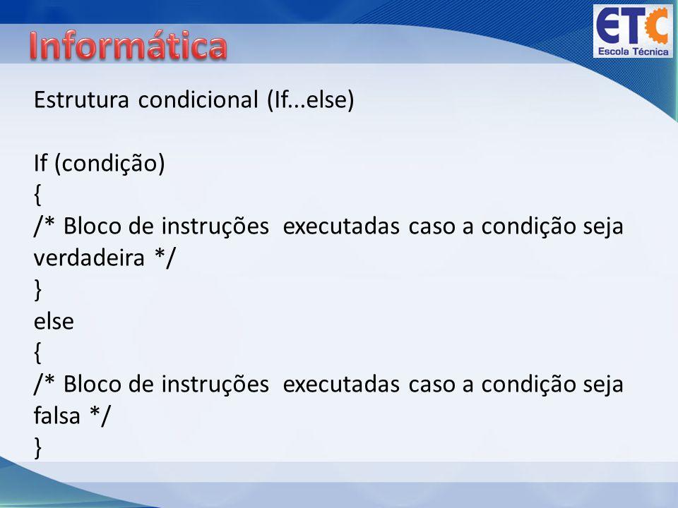 Informática Estrutura condicional (If...else) If (condição) {
