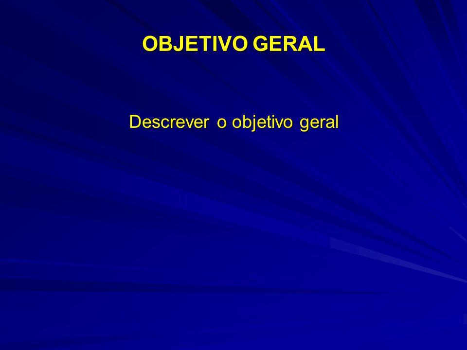 Descrever o objetivo geral
