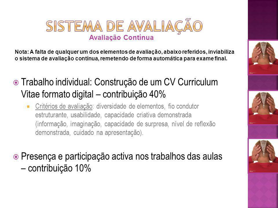 SISTEMA DE AVALIAÇÃO Avaliação Contínua. Trabalho individual: Construção de um CV Curriculum Vitae formato digital – contribuição 40%