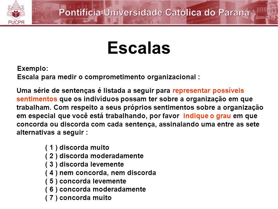 Escalas Exemplo: Escala para medir o comprometimento organizacional :