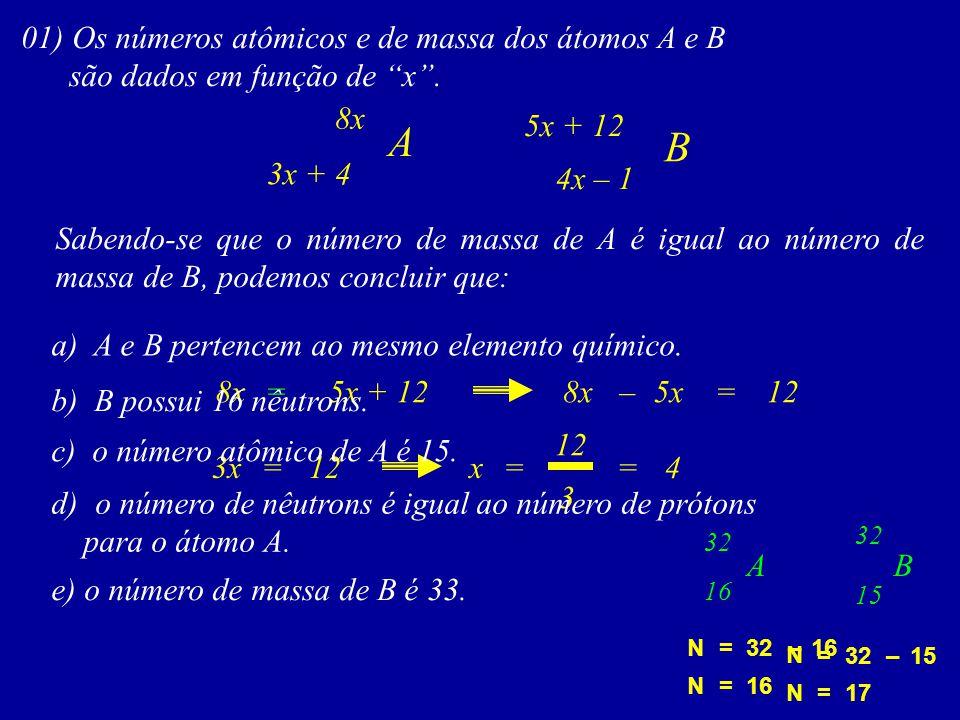 A B 01) Os números atômicos e de massa dos átomos A e B
