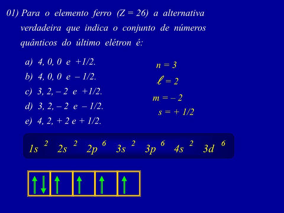 01) Para o elemento ferro (Z = 26) a alternativa