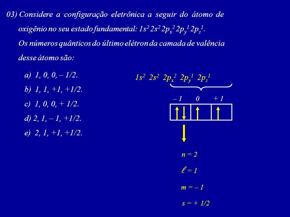 l = 1 03) Considere a configuração eletrônica a seguir do átomo de