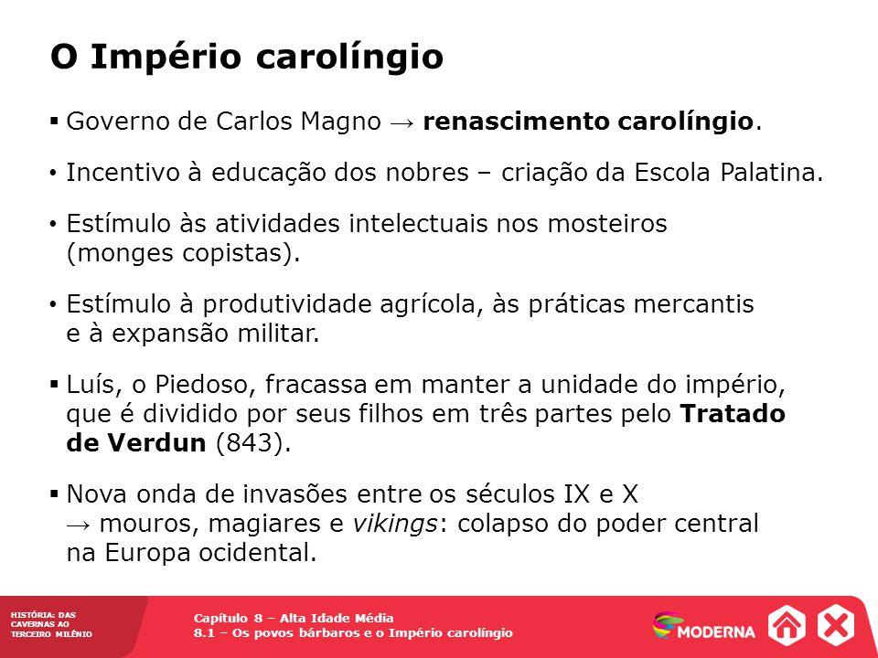 O Império carolíngio Governo de Carlos Magno → renascimento carolíngio. Incentivo à educação dos nobres – criação da Escola Palatina.