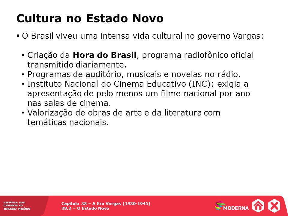 Cultura no Estado Novo O Brasil viveu uma intensa vida cultural no governo Vargas: