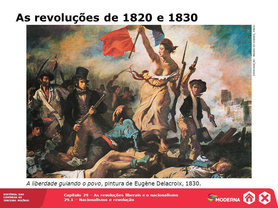As revoluções de 1820 e 1830 A liberdade guiando o povo, pintura de Eugène Delacroix, 1830. REPRODUÇÃO - MUSEU DO LOUVRE, PARIS.