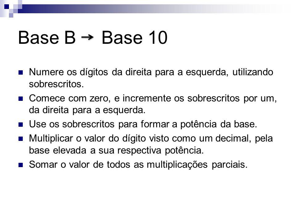 Base B Base 10 Numere os dígitos da direita para a esquerda, utilizando sobrescritos.