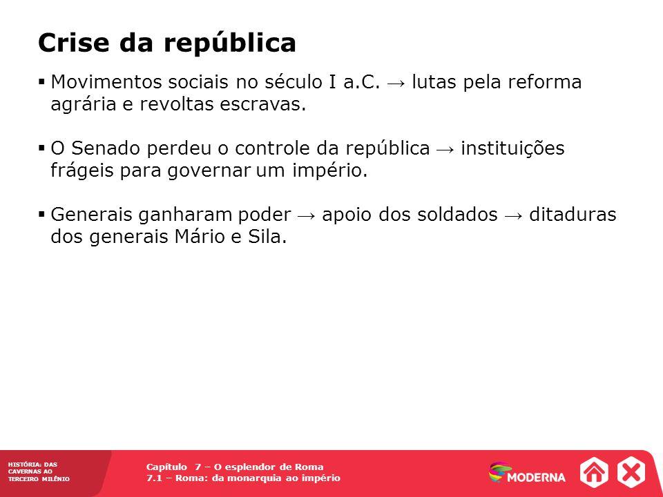 Crise da república Movimentos sociais no século I a.C. → lutas pela reforma agrária e revoltas escravas.