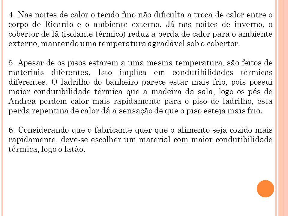 4. Nas noites de calor o tecido fino não dificulta a troca de calor entre o corpo de Ricardo e o ambiente externo. Já nas noites de inverno, o cobertor de lã (isolante térmico) reduz a perda de calor para o ambiente externo, mantendo uma temperatura agradável sob o cobertor.