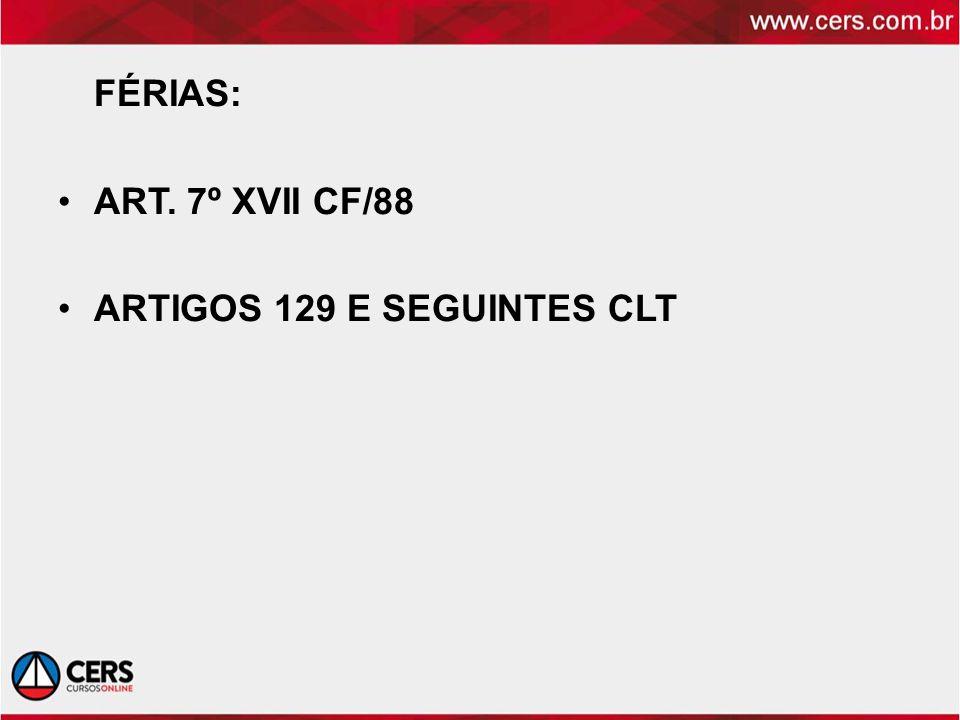 FÉRIAS: ART. 7º XVII CF/88 ARTIGOS 129 E SEGUINTES CLT
