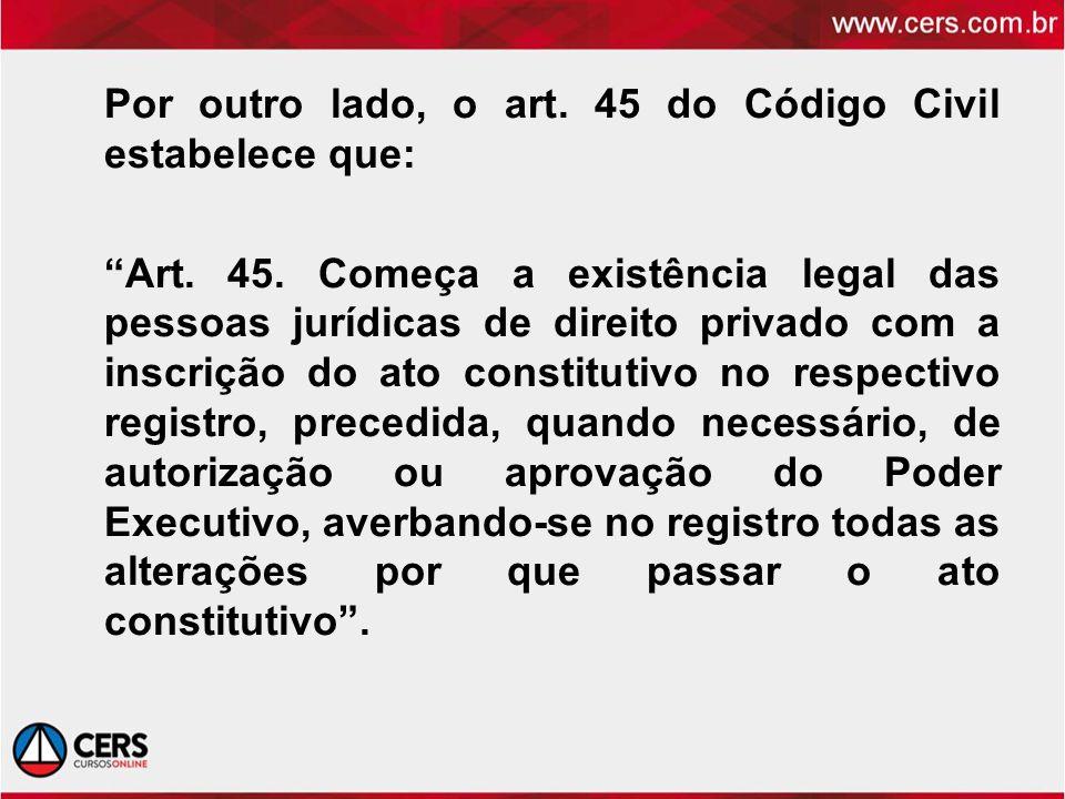 Por outro lado, o art. 45 do Código Civil estabelece que: Art. 45