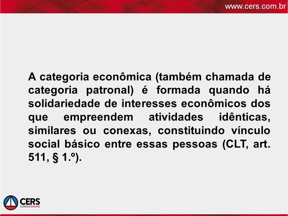 A categoria econômica (também chamada de categoria patronal) é formada quando há solidariedade de interesses econômicos dos que empreendem atividades idênticas, similares ou conexas, constituindo vínculo social básico entre essas pessoas (CLT, art.