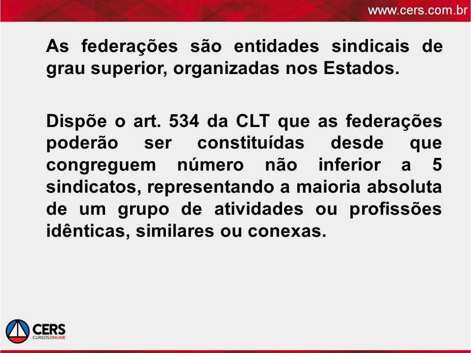 As federações são entidades sindicais de grau superior, organizadas nos Estados.
