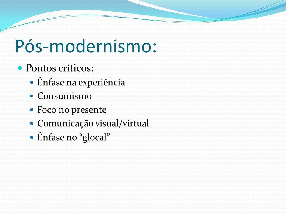 Pós-modernismo: Pontos críticos: Ênfase na experiência Consumismo