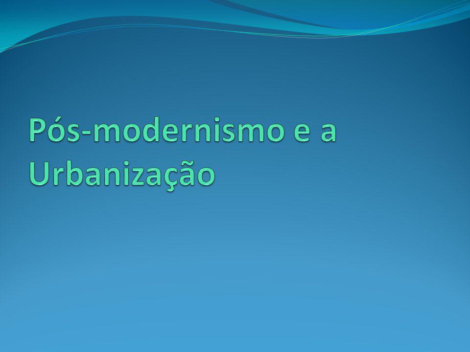 Pós-modernismo e a Urbanização
