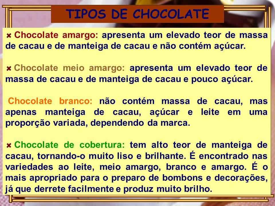 TIPOS DE CHOCOLATE Chocolate amargo: apresenta um elevado teor de massa de cacau e de manteiga de cacau e não contém açúcar.