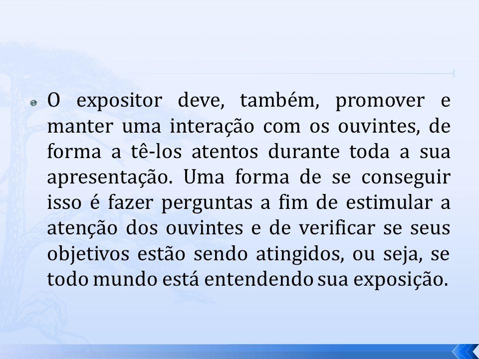 O expositor deve, também, promover e manter uma interação com os ouvintes, de forma a tê-los atentos durante toda a sua apresentação.