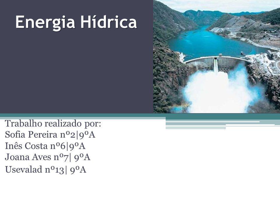 Energia Hídrica Trabalho realizado por: Sofia Pereira nº2|9ºA Inês Costa nº6|9ºA Joana Aves nº7| 9ºA.