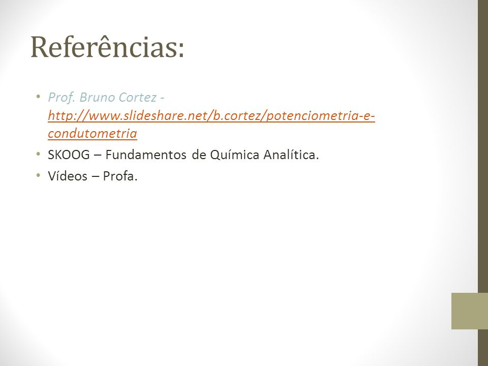 Referências: Prof. Bruno Cortez - http://www.slideshare.net/b.cortez/potenciometria-e-condutometria.