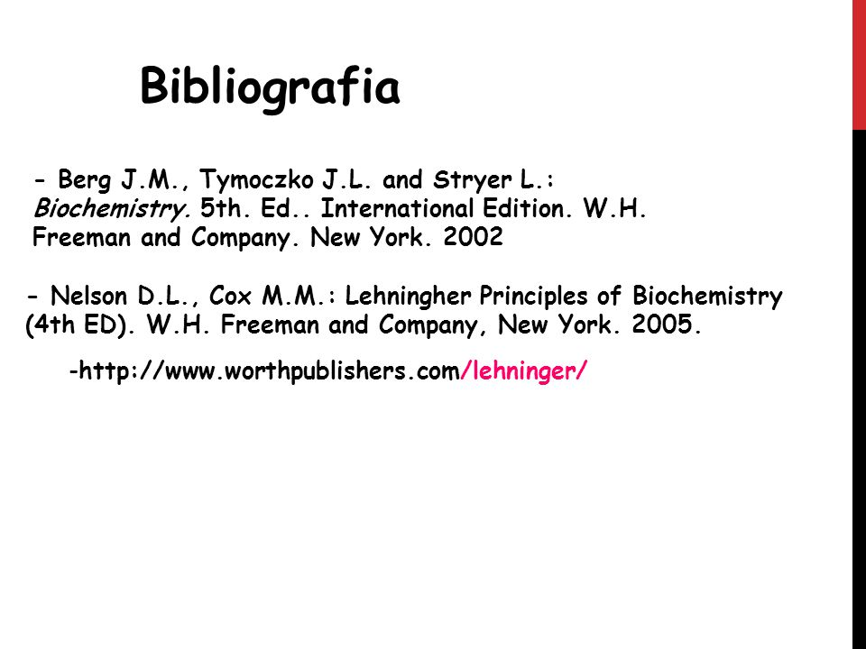 Bibliografia - Berg J.M., Tymoczko J.L. and Stryer L.: Biochemistry. 5th. Ed.. International Edition. W.H. Freeman and Company. New York. 2002.