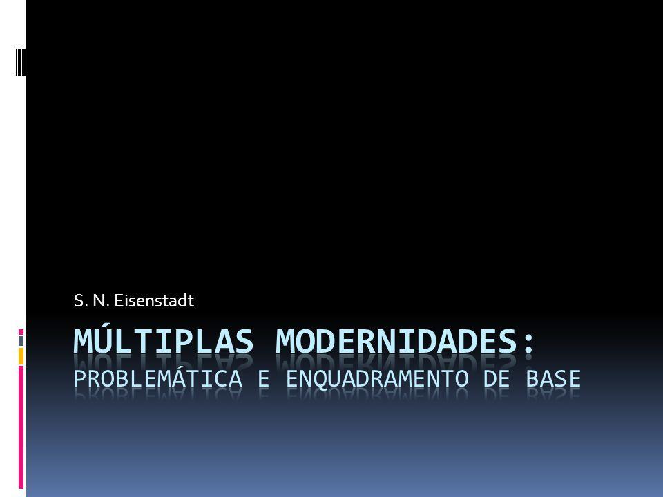 Múltiplas Modernidades: Problemática e Enquadramento de Base