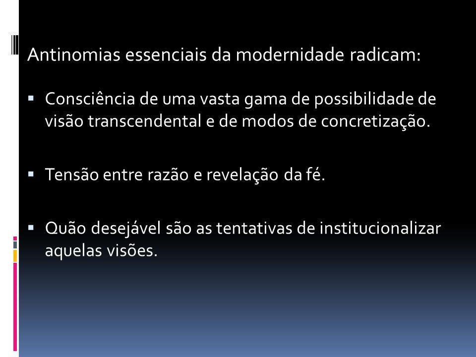 Antinomias essenciais da modernidade radicam: