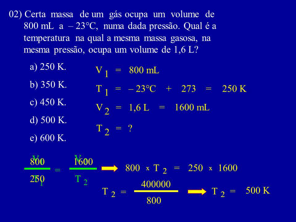 02) Certa massa de um gás ocupa um volume de