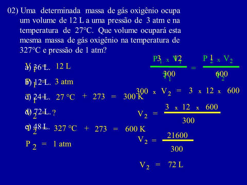 02) Uma determinada massa de gás oxigênio ocupa