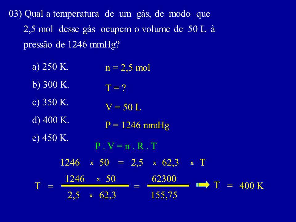03) Qual a temperatura de um gás, de modo que