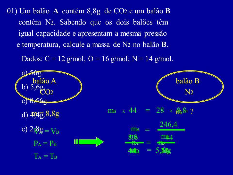 01) Um balão A contém 8,8g de CO2 e um balão B