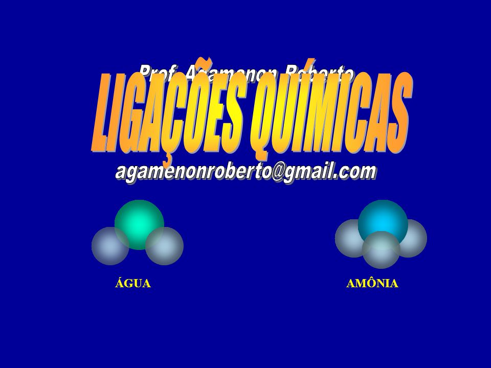 LIGAÇÕES QUÍMICAS Prof. Agamenon Roberto agamenonroberto@gmail.com