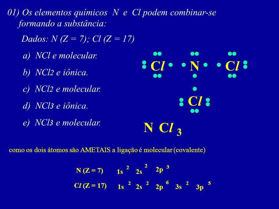 Cl N Cl Cl N Cl 3 01) Os elementos químicos N e Cl podem combinar-se