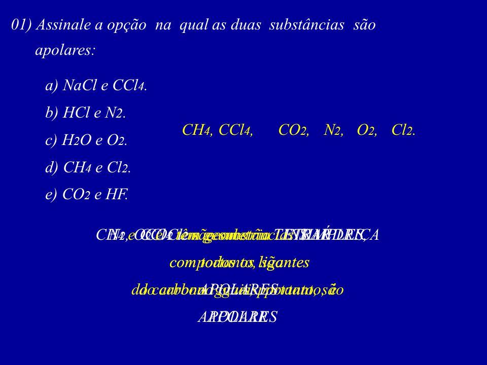 01) Assinale a opção na qual as duas substâncias são apolares: