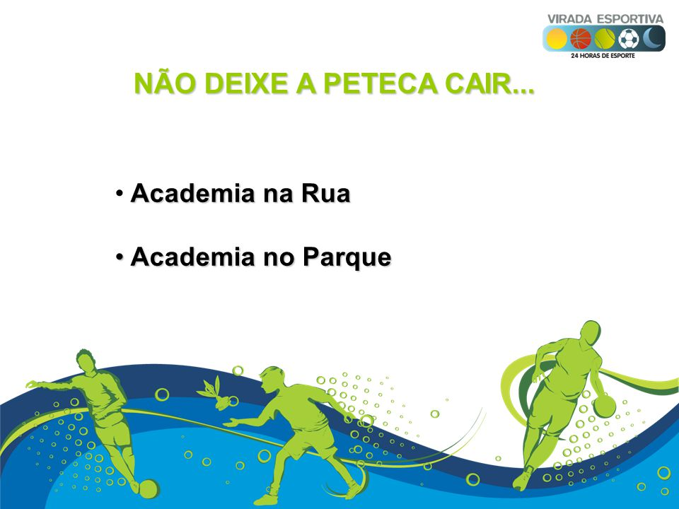 NÃO DEIXE A PETECA CAIR... Academia na Rua Academia no Parque