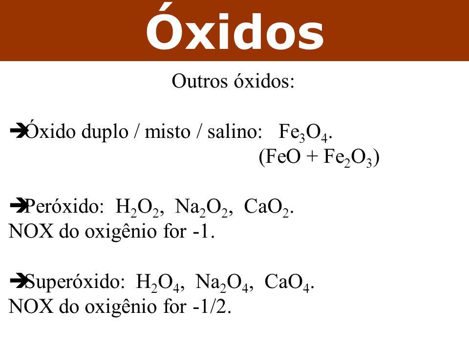 Óxidos Outros óxidos: Óxido duplo / misto / salino: Fe3O4.