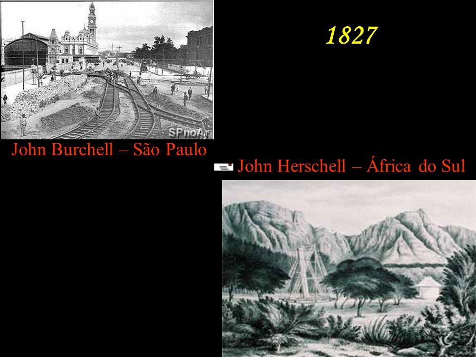 1827 John Burchell – São Paulo John Herschell – África do Sul