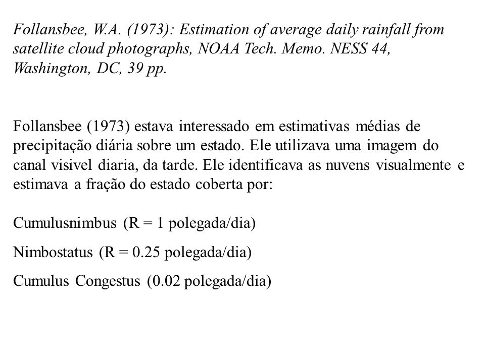 Follansbee, W.A. (1973): Estimation of average daily rainfall from satellite cloud photographs, NOAA Tech. Memo. NESS 44, Washington, DC, 39 pp.