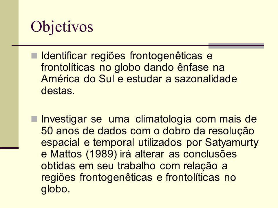 Objetivos Identificar regiões frontogenêticas e frontolíticas no globo dando ênfase na América do Sul e estudar a sazonalidade destas.