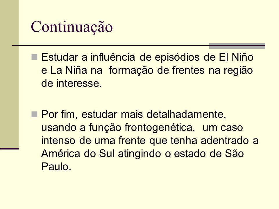 Continuação Estudar a influência de episódios de El Niño e La Niña na formação de frentes na região de interesse.