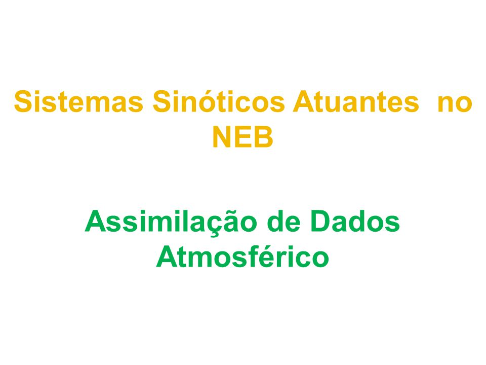 Sistemas Sinóticos Atuantes no NEB Assimilação de Dados Atmosférico