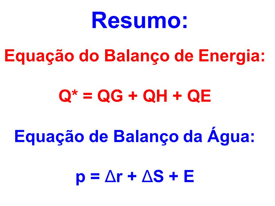 Equação do Balanço de Energia: Equação de Balanço da Água: