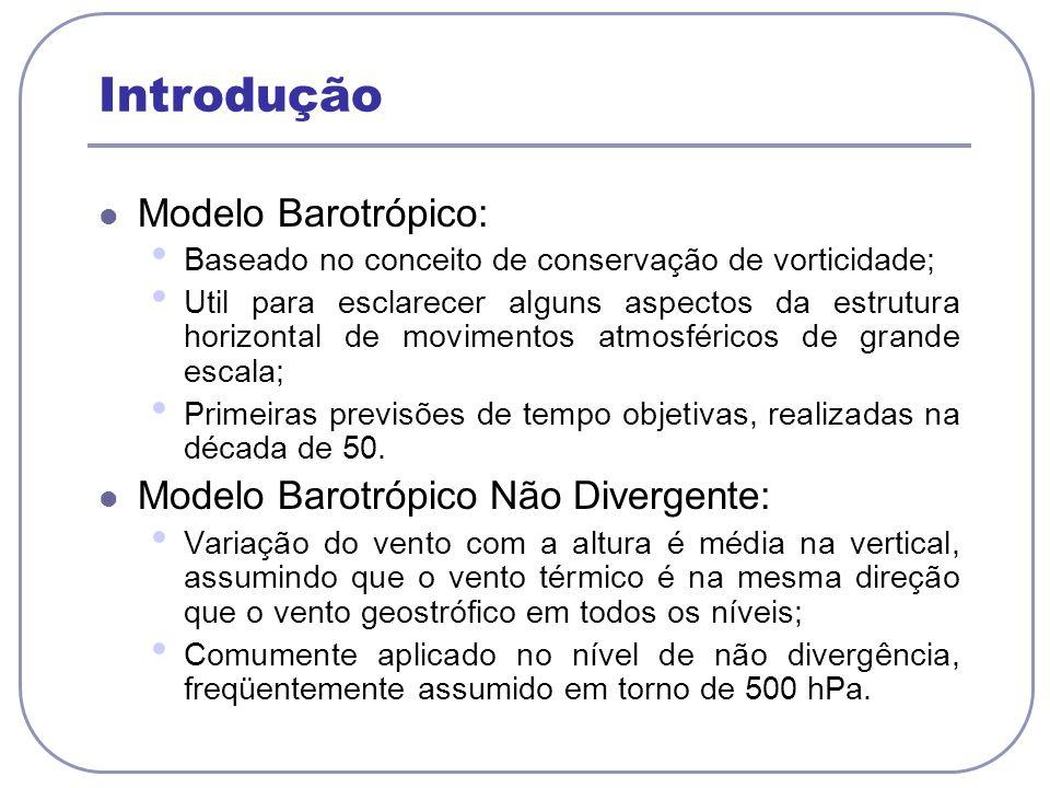 Introdução Modelo Barotrópico: Modelo Barotrópico Não Divergente: