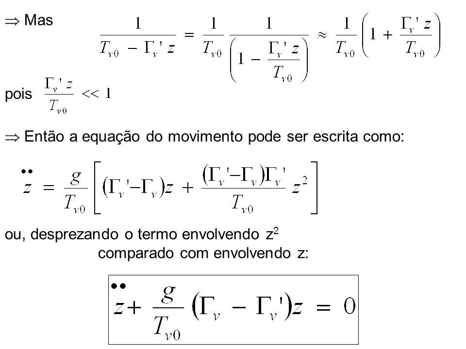  Mas pois.  Então a equação do movimento pode ser escrita como: ou, desprezando o termo envolvendo z2.